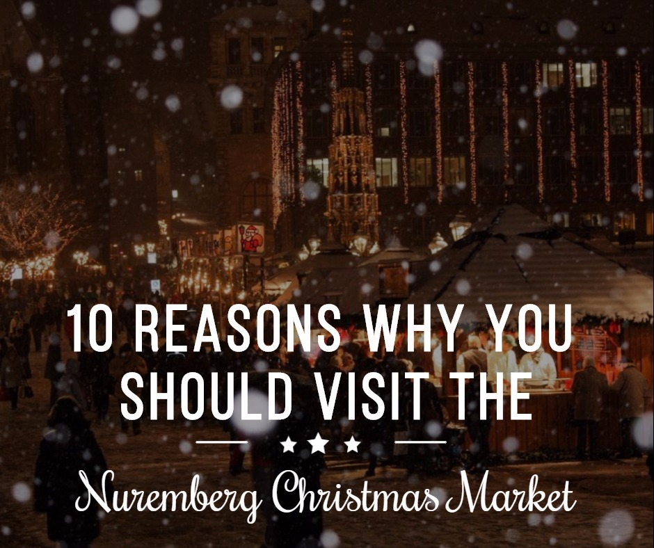 10 reasons why you should visit the nuremberg christmas market a nice life